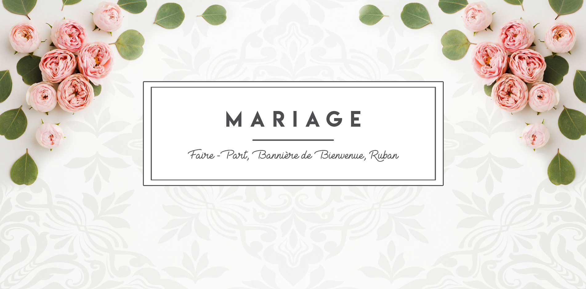 Faire-part, bannière de bienvenue, rubans personnalisés et accessoires MARIAGE